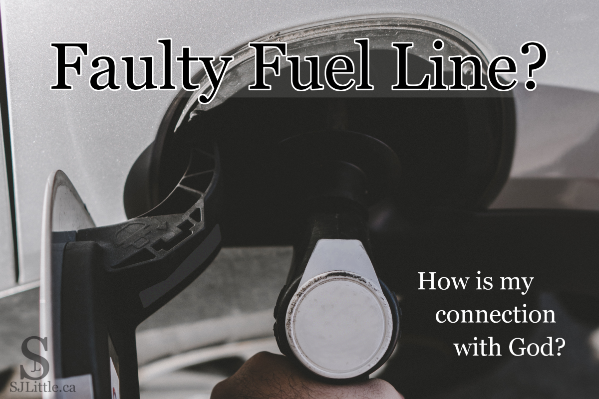 Faulty Fuel Line? How is my connection with God? Read the blog post on SJLittle.ca