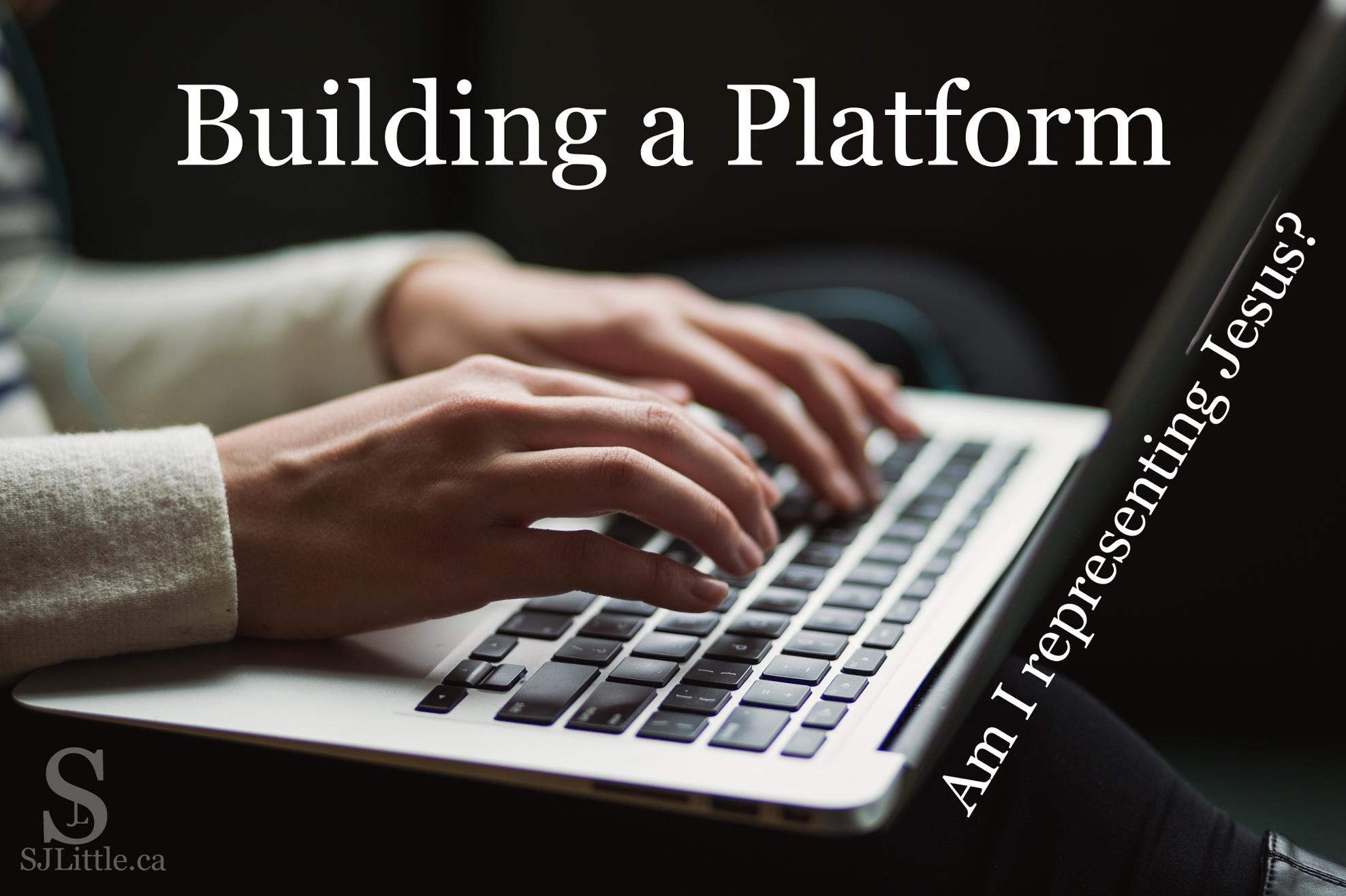 While I'm building my platform, God is building His own. Am I representing Jesus well? Read article at SJLittle.ca