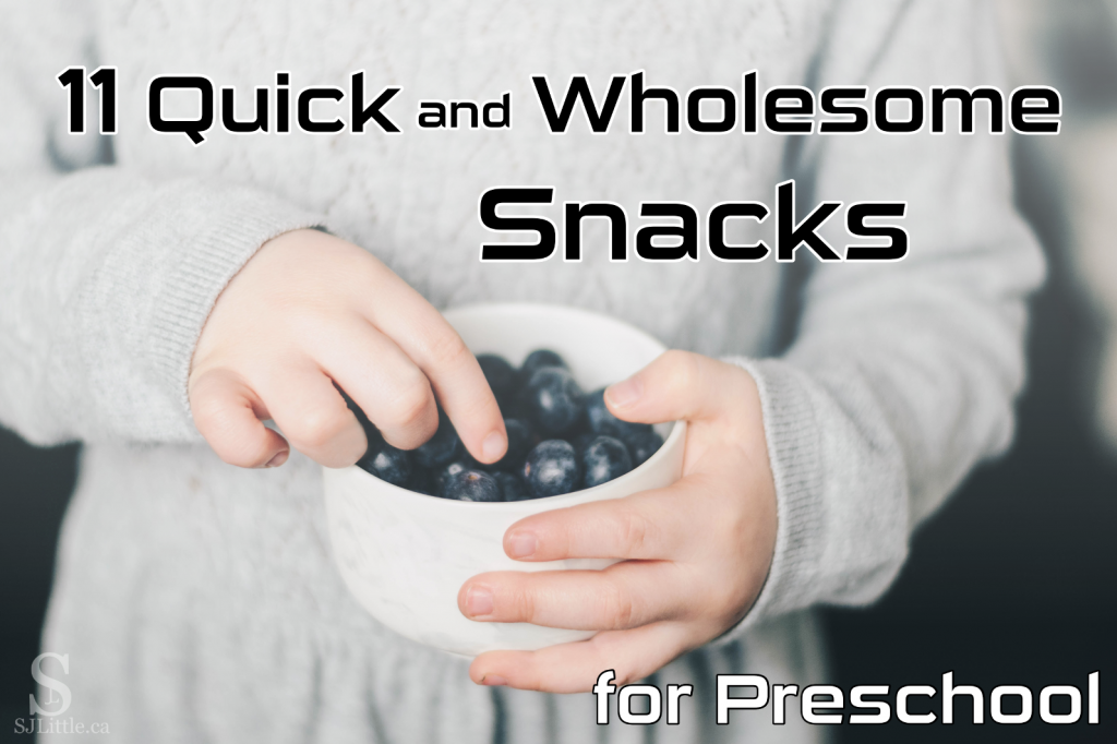 11 Quick and Wholesome Snacks for Preschool