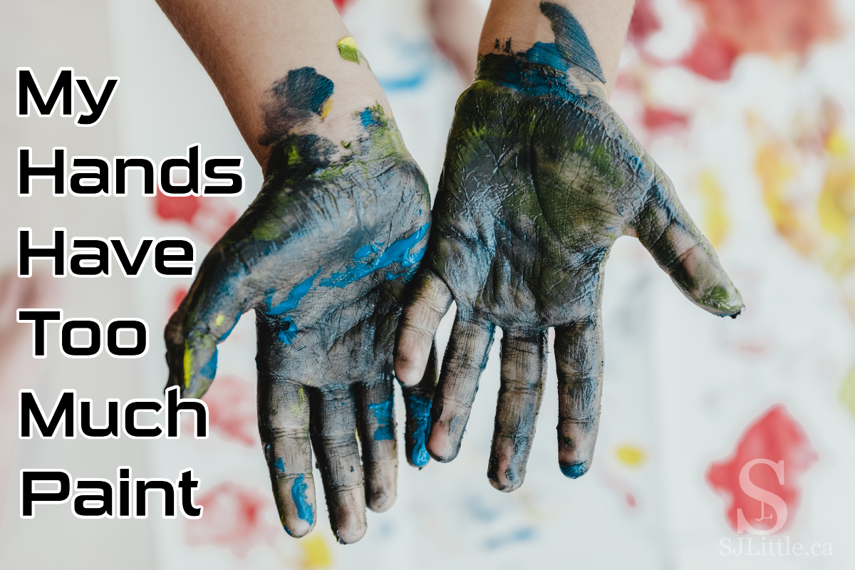 Paint covered hands and the words: My Hands Have Too Much Paint