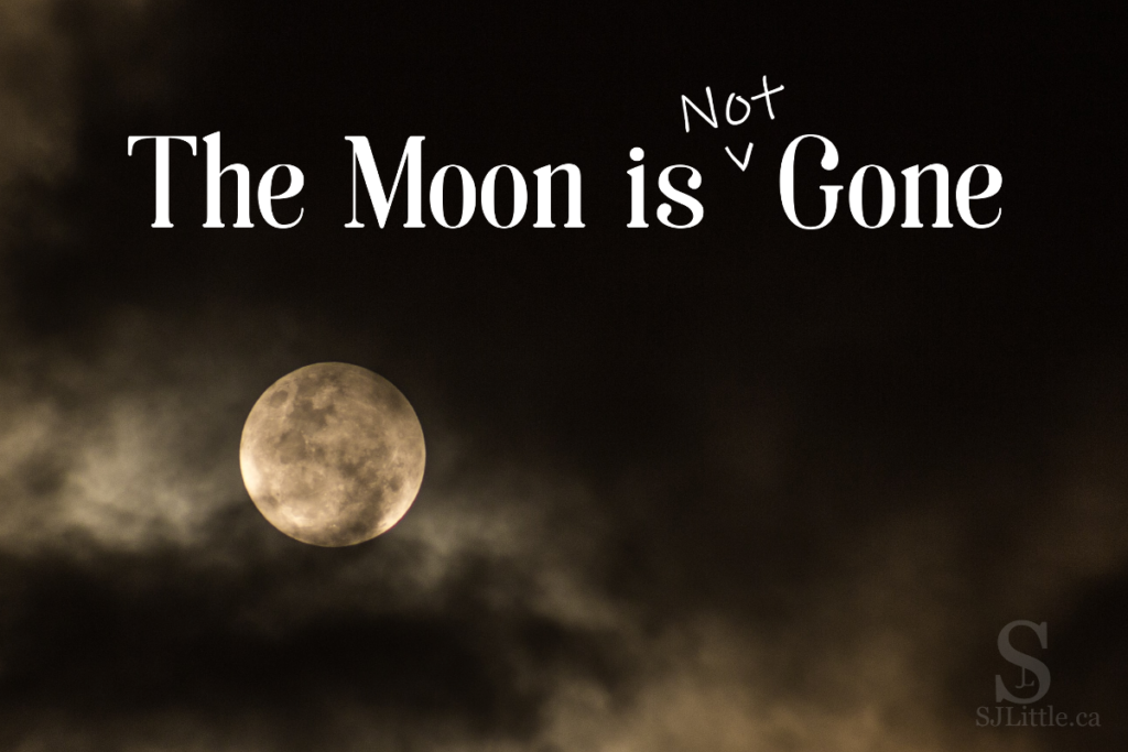 The Moon is Not Gone