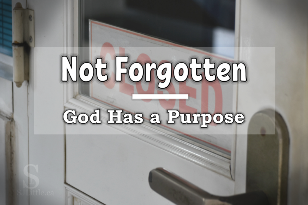 Not Forgotten – God Has a Purpose